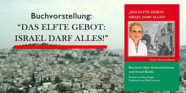 Das elfte Gebot: Israel darf alles: Klartexte über Antisemitismus und Israel-Kritik