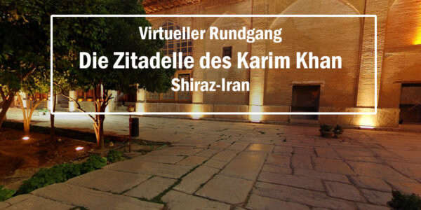 Virtuelle Tour durch die Zitadelle des Karim Khan in Schiraz